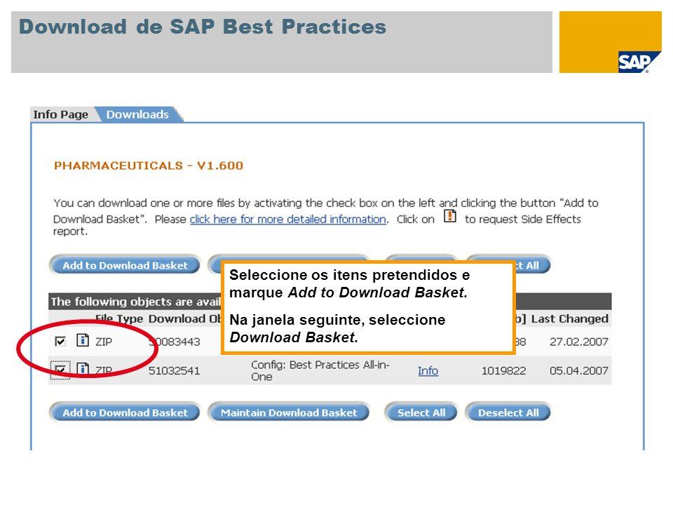 Download de SAP Best Practices Seleccione os itens pretendidos e marque Add to Download Basket. Na janela seguinte, seleccione Download Basket.