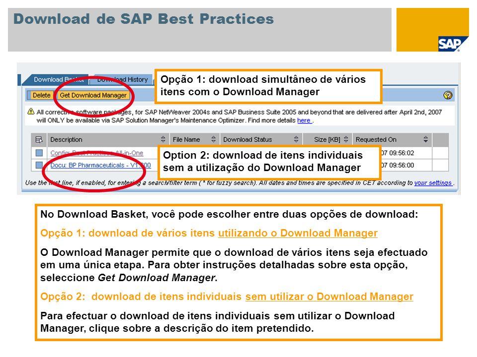 Download de SAP Best Practices Opção 1: download simultâneo de vários itens com o Download Manager Option 2: download de itens individuais sem a utili