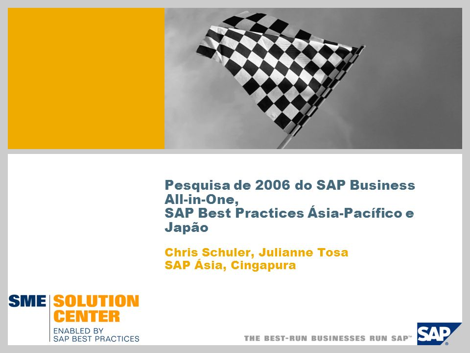Pesquisa de 2006 do SAP Business All-in-One, SAP Best Practices Ásia-Pacífico e Japão Chris Schuler, Julianne Tosa SAP Ásia, Cingapura