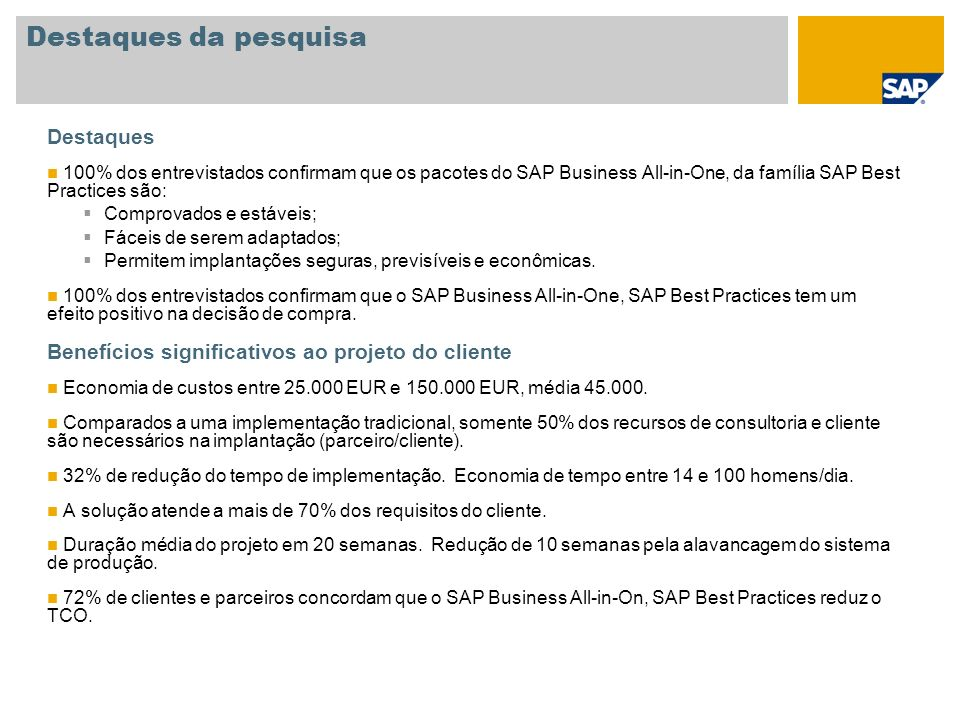 Destaques da pesquisa Destaques 100% dos entrevistados confirmam que os pacotes do SAP Business All-in-One, da família SAP Best Practices são: Comprov