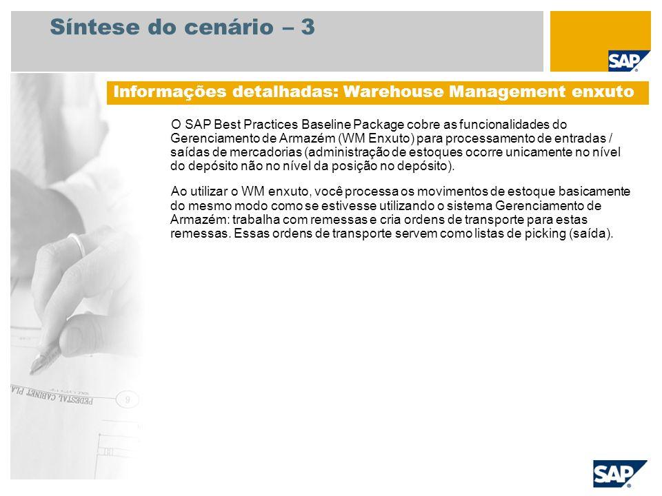 Síntese do cenário – 3 O SAP Best Practices Baseline Package cobre as funcionalidades do Gerenciamento de Armazém (WM Enxuto) para processamento de en