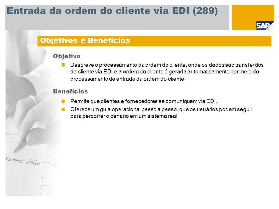 Entrada da ordem do cliente via EDI (289) Objetivos e Benefícios Objetivo Descreve o processamento da ordem do cliente, onde os dados são transferidos