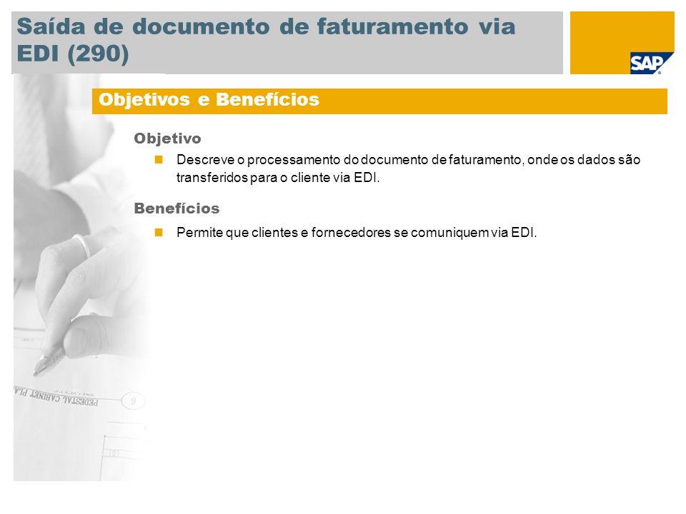 Saída de documento de faturamento via EDI (290) Objetivos e Benefícios Objetivo Descreve o processamento do documento de faturamento, onde os dados sã