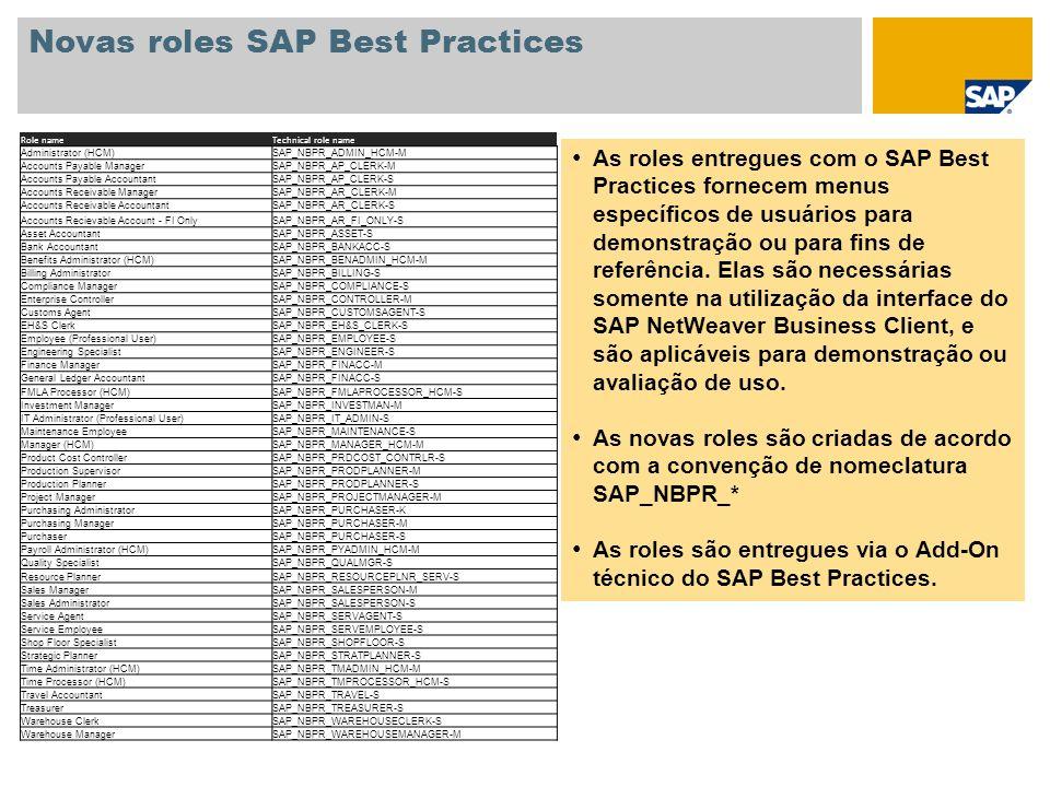 Novas roles SAP Best Practices As roles entregues com o SAP Best Practices fornecem menus específicos de usuários para demonstração ou para fins de re