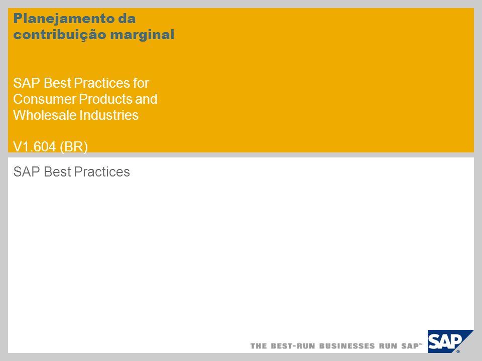 Planejamento da contribuição marginal SAP Best Practices for Consumer Products and Wholesale Industries V1.604 (BR) SAP Best Practices