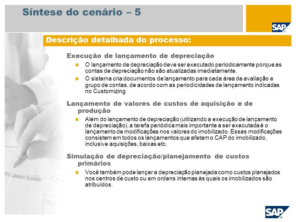 Síntese do cenário – 5 Execução de lançamento de depreciação O lançamento de depreciação deve ser executado periodicamente porque as contas de depreci