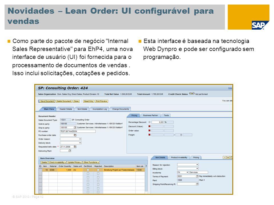 © SAP 2010 / Page 10 Novidades – Lean Order: UI configurável para vendas Como parte do pacote de negócio