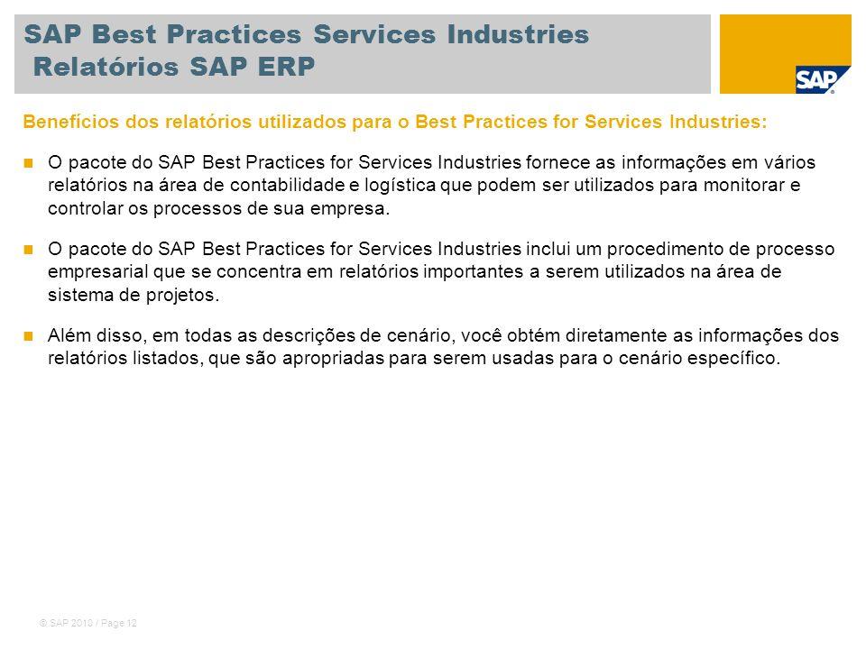 © SAP 2010 / Page 12 SAP Best Practices Services Industries Relatórios SAP ERP Benefícios dos relatórios utilizados para o Best Practices for Services
