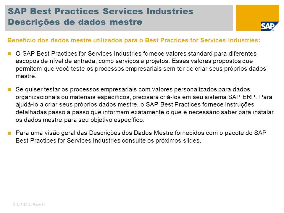 © SAP 2010 / Page 14 SAP Best Practices Services Industries Descrições de dados mestre Benefício dos dados mestre utilizados para o Best Practices for