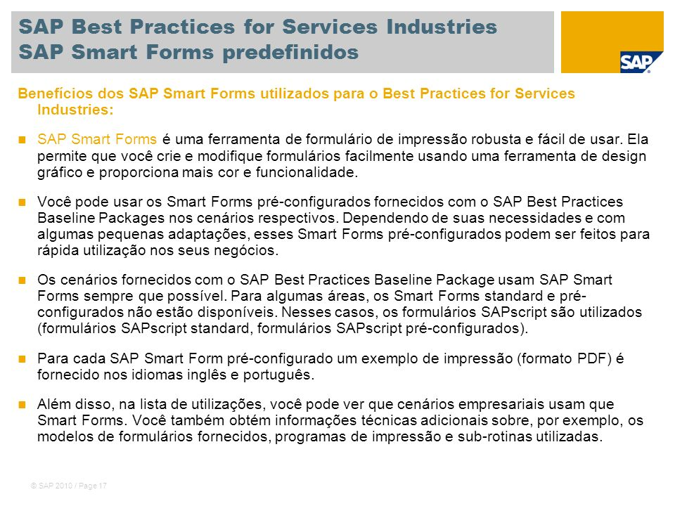 © SAP 2010 / Page 17 SAP Best Practices for Services Industries SAP Smart Forms predefinidos Benefícios dos SAP Smart Forms utilizados para o Best Pra