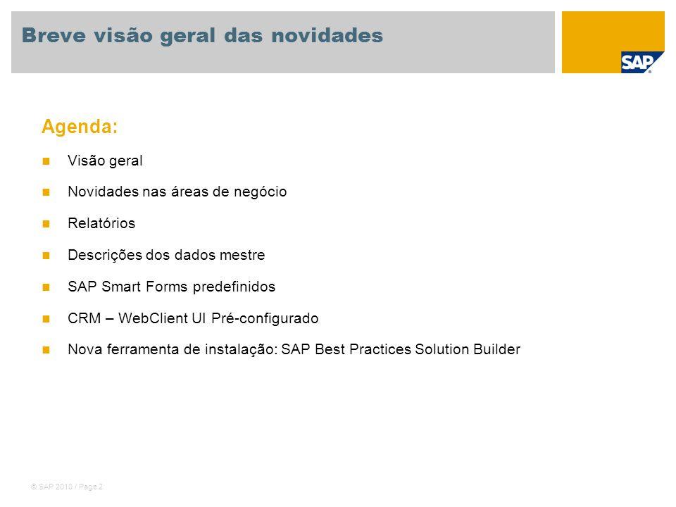 © SAP 2010 / Page 13 SAP Best Practices Services Industries Relatórios SAP ERP Gerenciamento de projetos Seleção: real/planejada/desvio Custos/Receitas/Despesas/Recibos Relatório de custos planejados e custos reais Custos/Receitas Reais Síntese da estrutura do projeto Síntese da estrutura Síntese de confirmações Processamento de relações com o cliente Relatório de rentabilidade Analisar custos teóricos e reais das ordens do cliente Partidas individuais de custo real para documentos de venda Relatório de rentabilidade teórica/real Analisar custos e receitas para ordem de serviço Partidas individuais de custo real para documentos de venda Relatórios de logística Administração de serviços Notas de serviço Ordens de serviço e manutenção Lista de equipamentos Análise de custos Síntese de programação Lista de ordens de serviço Relatório para partidas individuais reais Relatório para atividades teóricas/reais Gerenciamento de tempo e despesas Exibir horários de trabalho Relatórios de logística