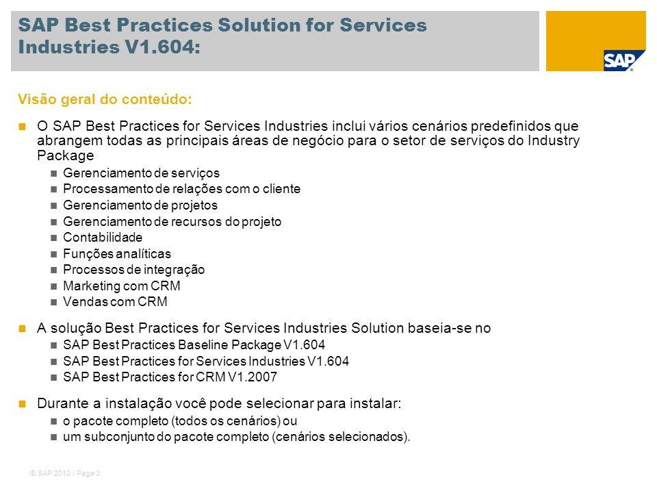 © SAP 2010 / Page 14 SAP Best Practices Services Industries Descrições de dados mestre Benefício dos dados mestre utilizados para o Best Practices for Services Industries: O SAP Best Practices for Services Industries fornece valores standard para diferentes escopos de nível de entrada, como serviços e projetos.