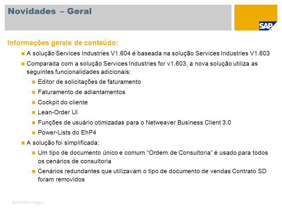 © SAP 2010 / Page 5 Novidades – Geral Informações gerais de conteúdo: A solução Services Industries V1.604 é baseada na solução Services Industries V1