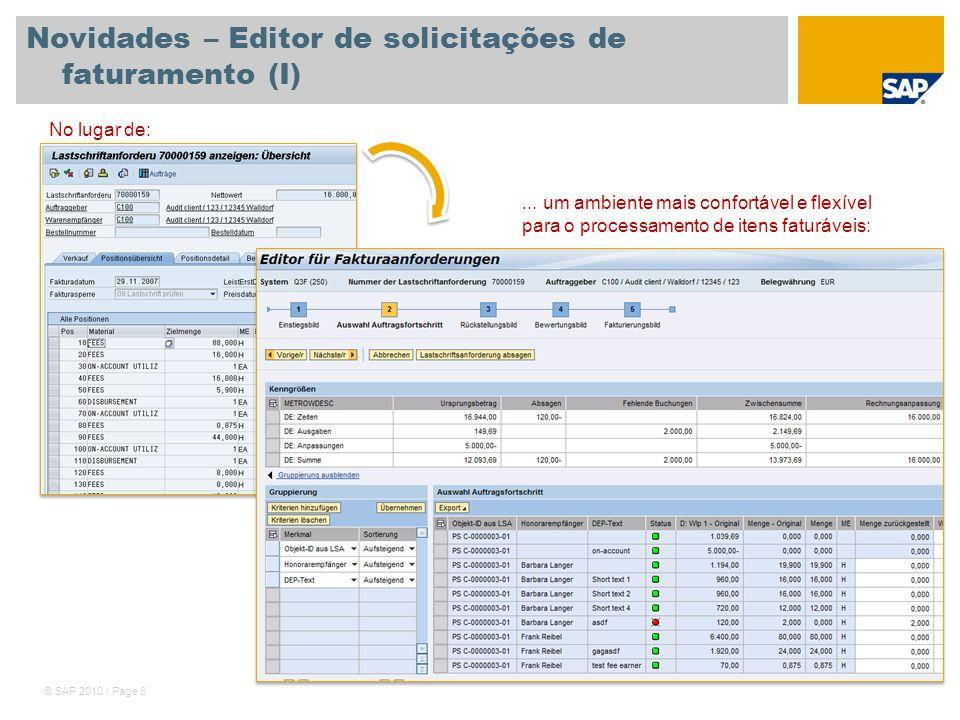 © SAP 2010 / Page 7 Novidades – Editor de solicitações de faturamento (II) O Editor de solicitação de faturamento simplifica o processamento dos itens gerados pelo Processador de item dinâmico (DIP) para cenários que envolvem cobrança relacionada aos recursos utilizados.