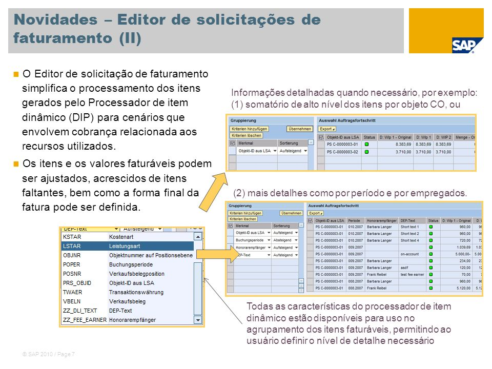 © SAP 2010 / Page 7 Novidades – Editor de solicitações de faturamento (II) O Editor de solicitação de faturamento simplifica o processamento dos itens