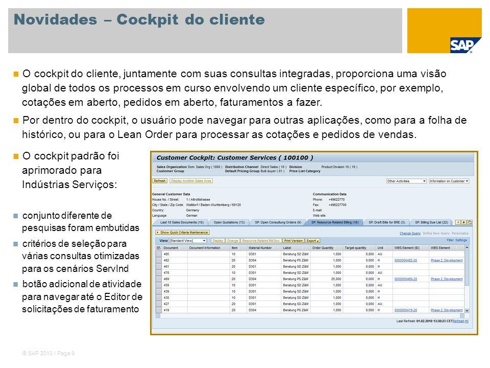 © SAP 2010 / Page 9 Novidades – Cockpit do cliente O cockpit do cliente, juntamente com suas consultas integradas, proporciona uma visão global de tod