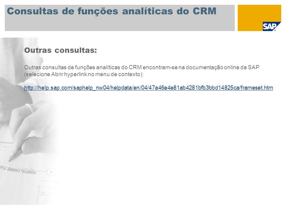 Consultas de funções analíticas do CRM Outras consultas: Outras consultas de funções analíticas do CRM encontram-se na documentação online da SAP (sel