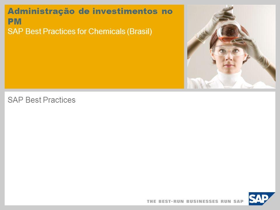 Administração de investimentos no PM SAP Best Practices for Chemicals (Brasil) SAP Best Practices