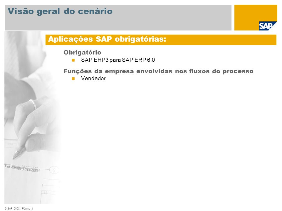 © SAP 2008 / Página 4 Vendedor MRP = Planejamento de necessidades de material, RFQ = Solicitação de cotação, EM/EF = Entrada de mercadorias/Entrada de faturas, PPV = Desvio do preço de compra Solicitação de cotação Contratos por quantidade Cotação Ordem do cliente Diagrama do fluxo do processo