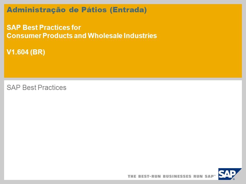 Administração de Pátios (Entrada) SAP Best Practices for Consumer Products and Wholesale Industries V1.604 (BR) SAP Best Practices