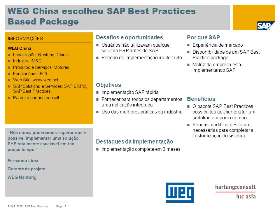 © SAP 2009 / SAP Best Practices Page 17 WEG China escolheu SAP Best Practices Based Package Desafios e oportunidades Usuários não utilizavam qualquer