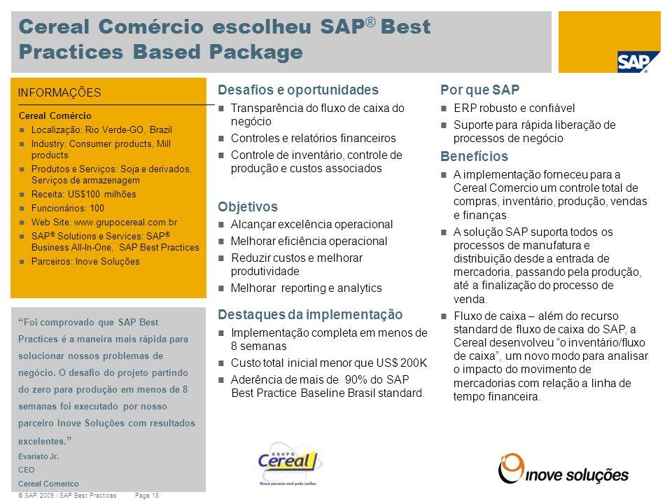 © SAP 2009 / SAP Best Practices Page 18 INFORMAÇÕES Cereal Comércio escolheu SAP ® Best Practices Based Package Desafios e oportunidades Transparência