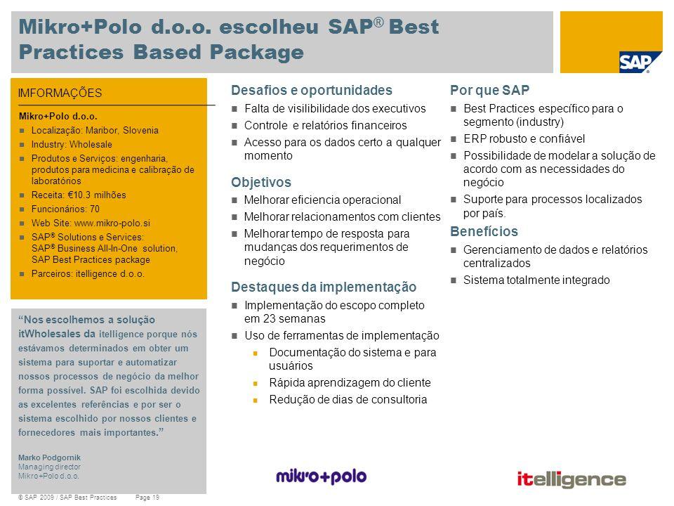 © SAP 2009 / SAP Best Practices Page 19 IMFORMAÇÕES Mikro+Polo d.o.o. escolheu SAP ® Best Practices Based Package Desafios e oportunidades Falta de vi