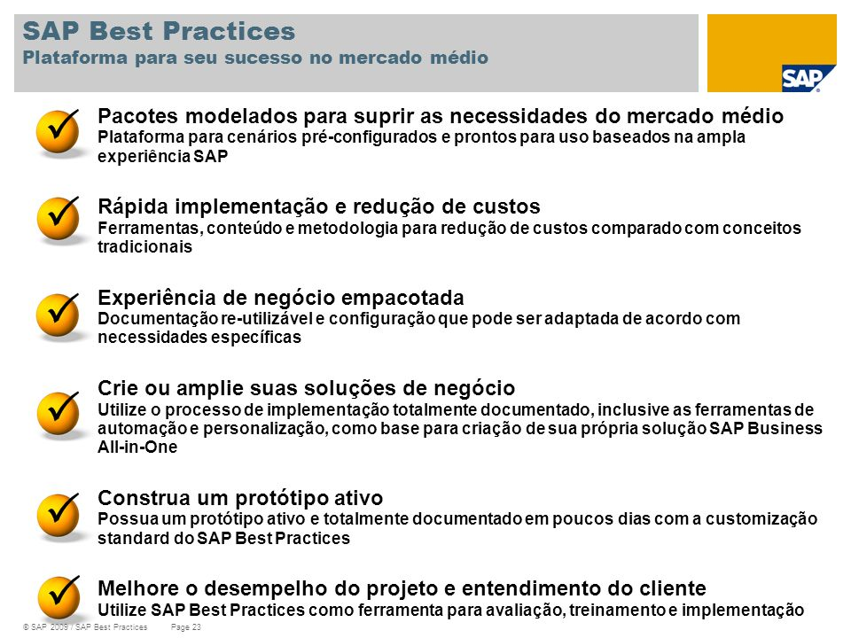 © SAP 2009 / SAP Best Practices Page 23 SAP Best Practices Plataforma para seu sucesso no mercado médio Pacotes modelados para suprir as necessidades