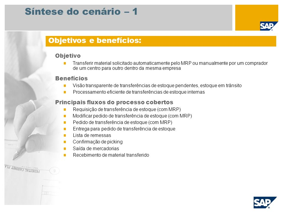 Síntese do cenário – 1 Objetivo Transferir material solicitado automaticamente pelo MRP ou manualmente por um comprador de um centro para outro dentro