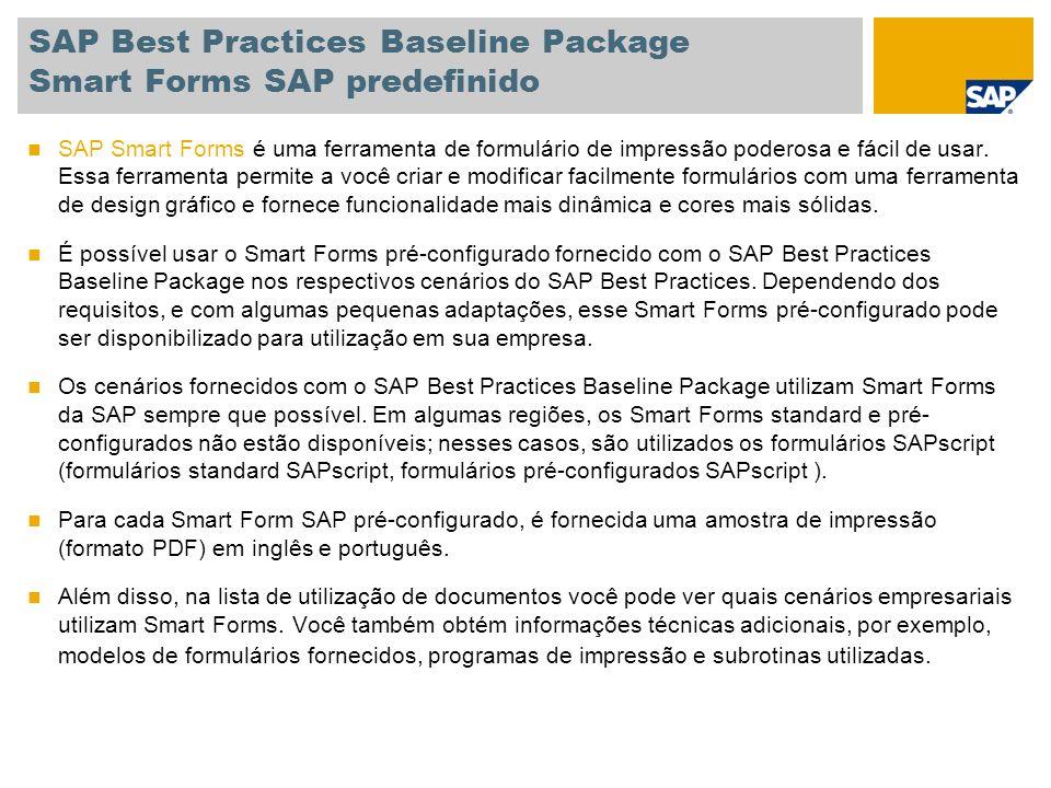 SAP Best Practices Baseline Package Smart Forms SAP predefinido SAP Smart Forms é uma ferramenta de formulário de impressão poderosa e fácil de usar.