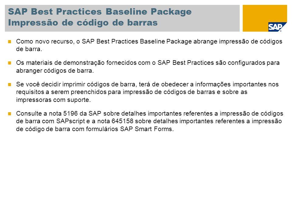 SAP Best Practices Baseline Package Impressão de código de barras Como novo recurso, o SAP Best Practices Baseline Package abrange impressão de código