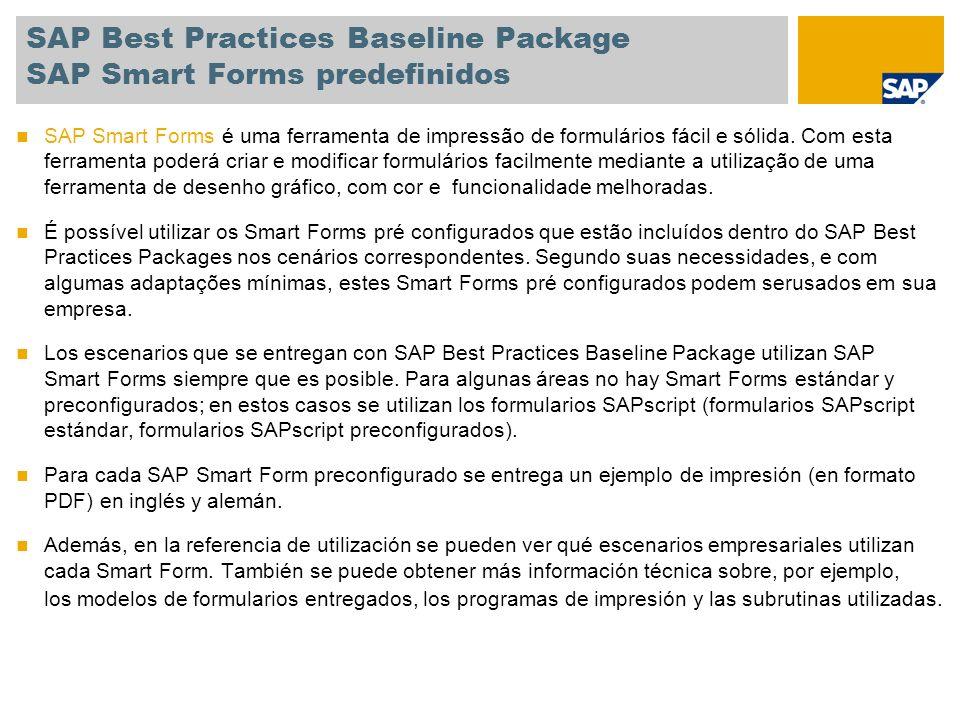 SAP Best Practices Baseline Package SAP Smart Forms predefinidos SAP Smart Forms é uma ferramenta de impressão de formulários fácil e sólida. Com esta