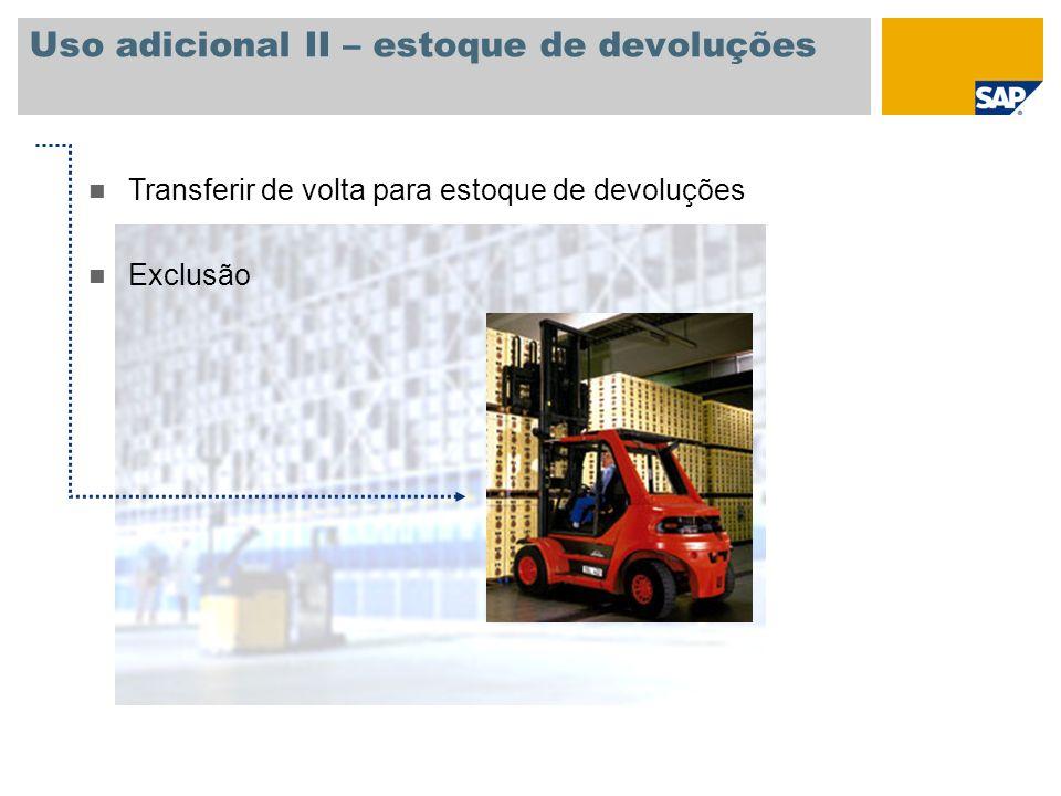 Uso adicional II – estoque de devoluções n Transferir de volta para estoque de devoluções n Exclusão