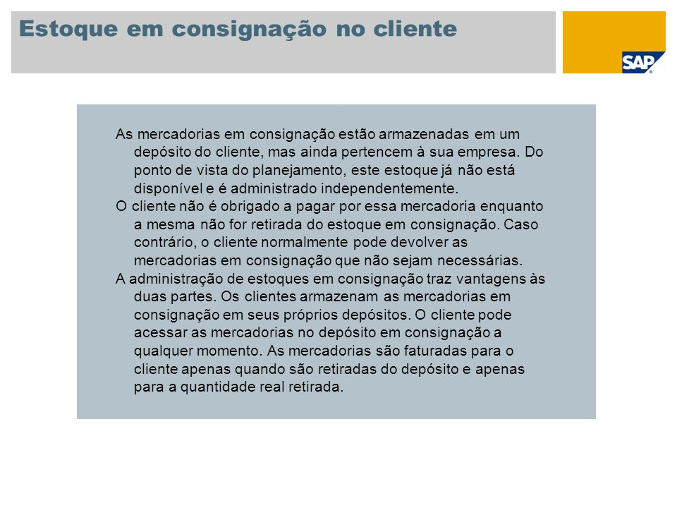 Estoque em consignação no cliente As mercadorias em consignação estão armazenadas em um depósito do cliente, mas ainda pertencem à sua empresa. Do pon