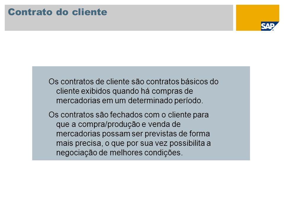 Contrato do cliente Os contratos de cliente são contratos básicos do cliente exibidos quando há compras de mercadorias em um determinado período. Os c
