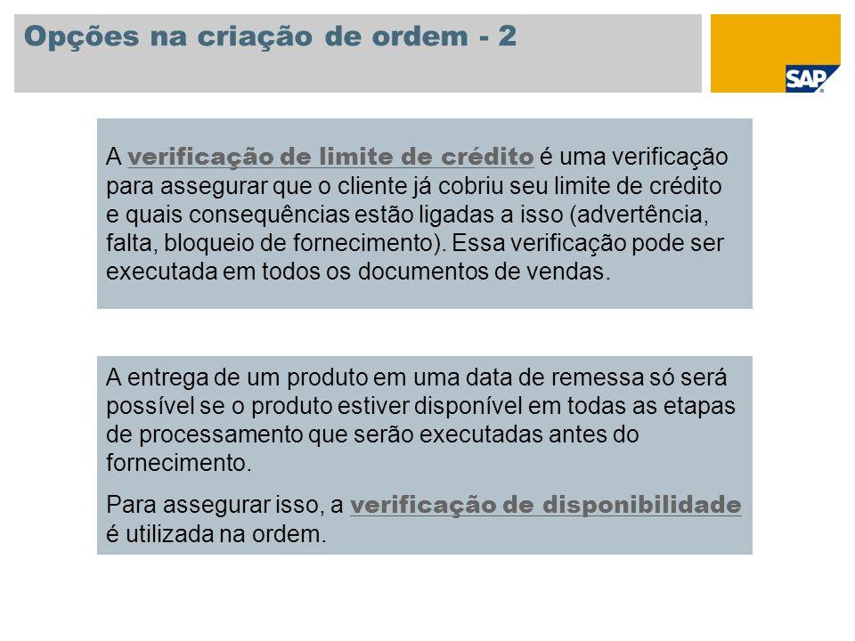 Opções na criação de ordem - 2 A verificação de limite de crédito é uma verificação para assegurar que o cliente já cobriu seu limite de crédito e qua