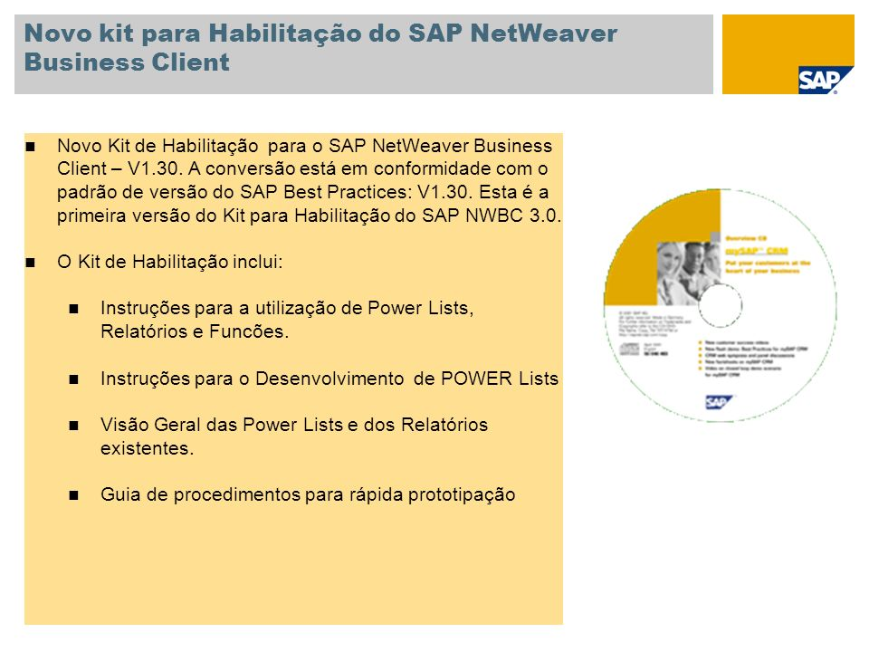 Novo kit para Habilitação do SAP NetWeaver Business Client Novo Kit de Habilitação para o SAP NetWeaver Business Client – V1.30. A conversão está em c