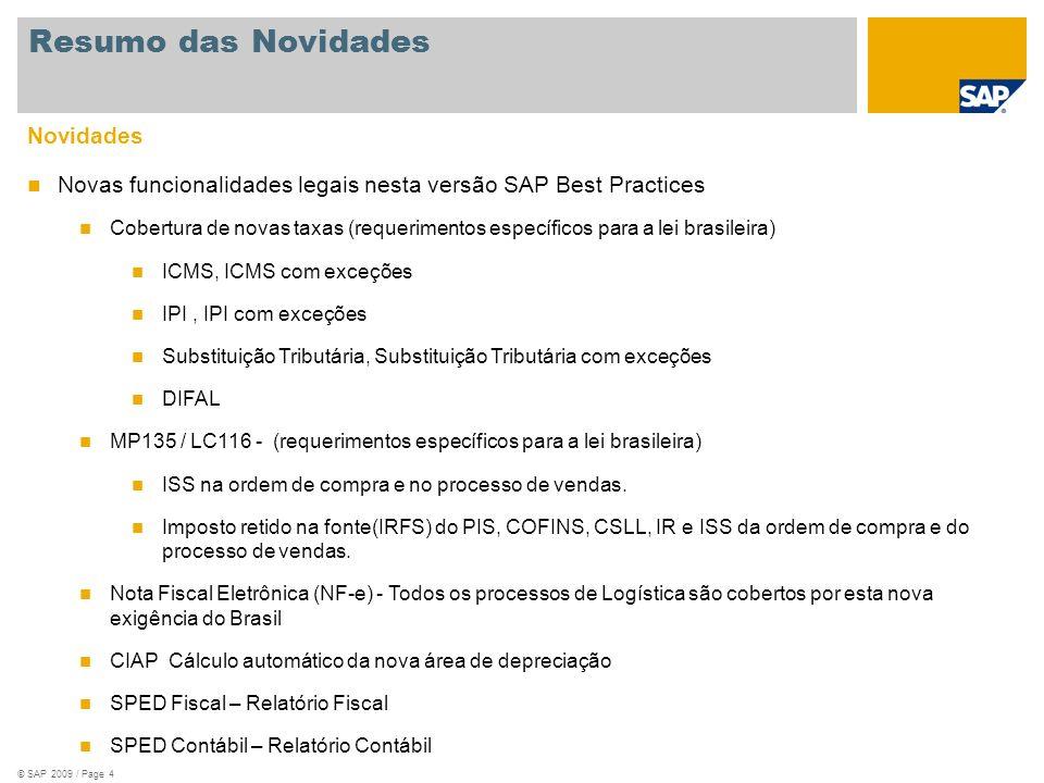 © SAP 2009 / Page 4 Novidades Novas funcionalidades legais nesta versão SAP Best Practices Cobertura de novas taxas (requerimentos específicos para a