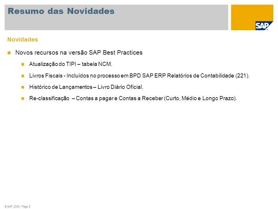 © SAP 2009 / Page 5 Novidades Novos recursos na versão SAP Best Practices Atualização do TIPI – tabela NCM. Livros Fiscais - Incluídos no processo em