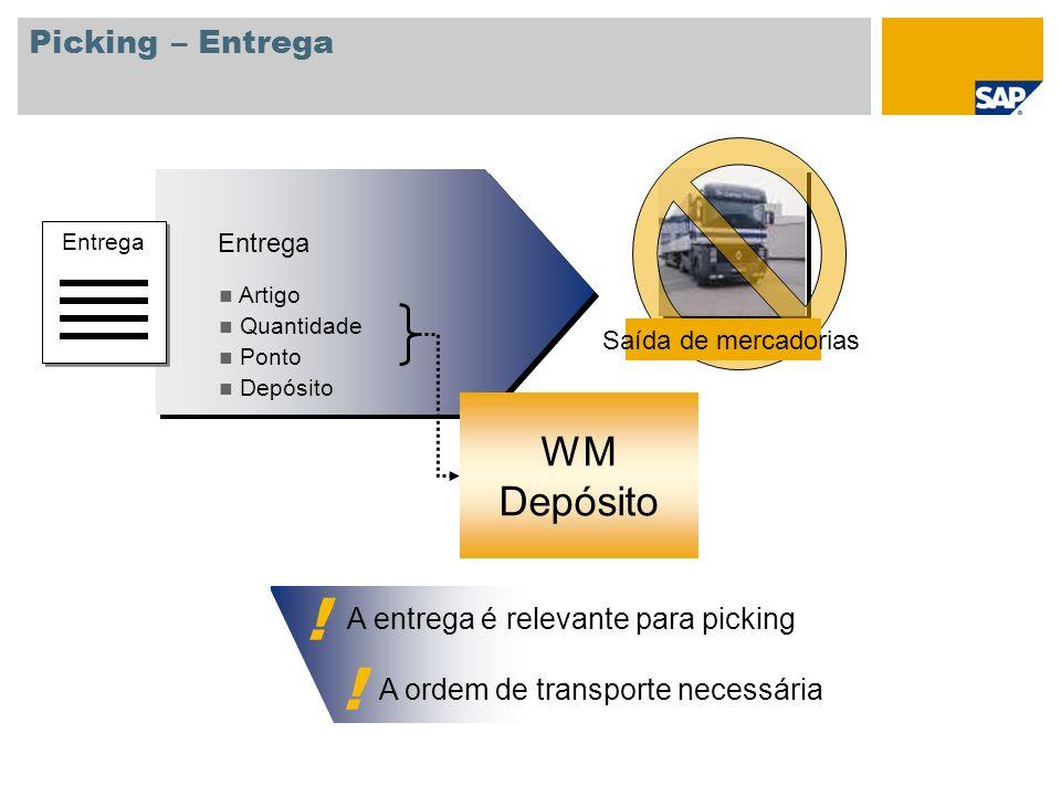 Picking – Entrega A entrega é relevante para picking A ordem de transporte necessária ! ! Entrega Artigo Quantidade Ponto Depósito Entrega Artigo Quan