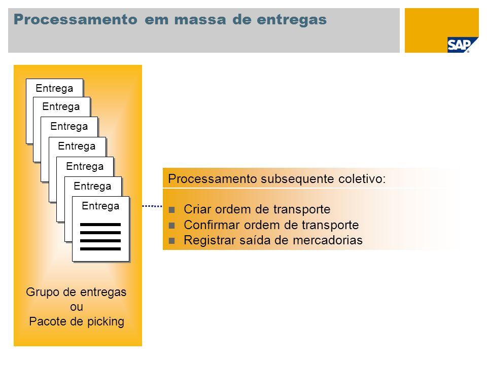 Processamento em massa de entregas Processamento subsequente coletivo: Criar ordem de transporte Confirmar ordem de transporte Registrar saída de merc