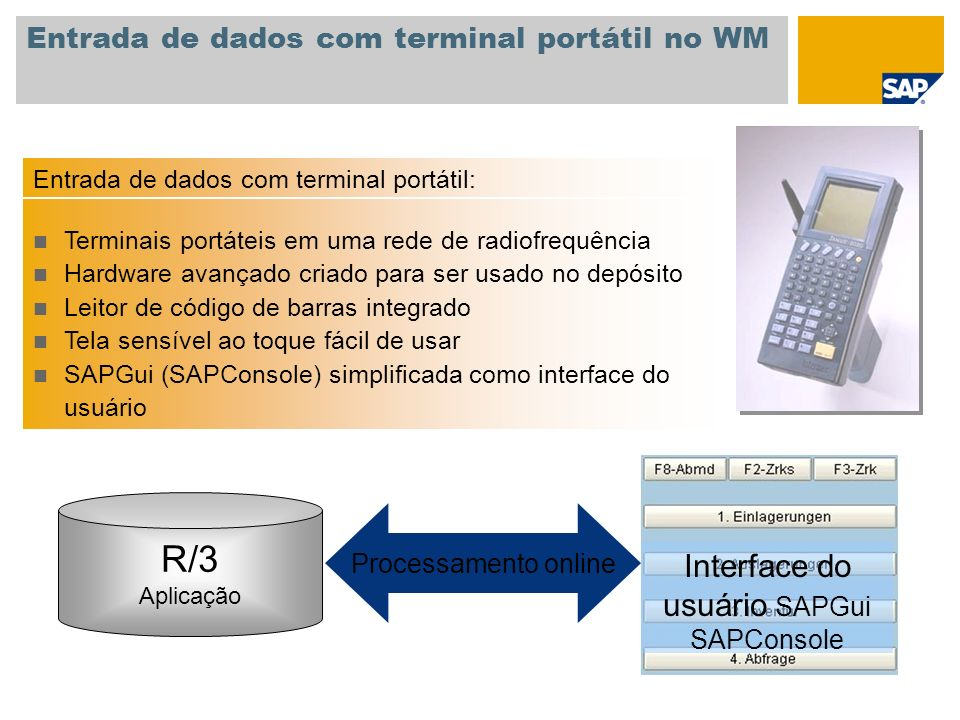 Entrada de dados com terminal portátil no WM R/3 Aplicação Interface do usuário SAPGui SAPConsole Processamento online Entrada de dados com terminal p