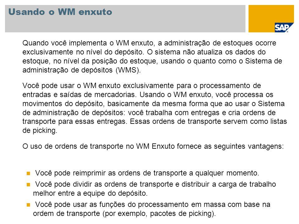 Usando o WM enxuto Quando você implementa o WM enxuto, a administração de estoques ocorre exclusivamente no nível do depósito. O sistema não atualiza