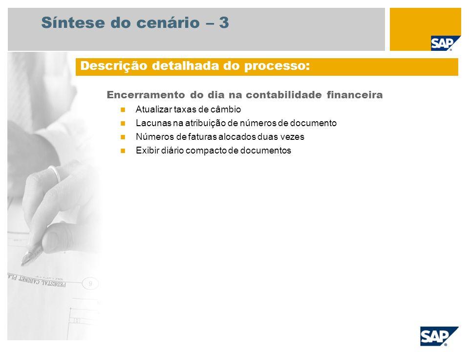 Síntese do cenário – 3 Encerramento do dia na contabilidade financeira Atualizar taxas de câmbio Lacunas na atribuição de números de documento Números