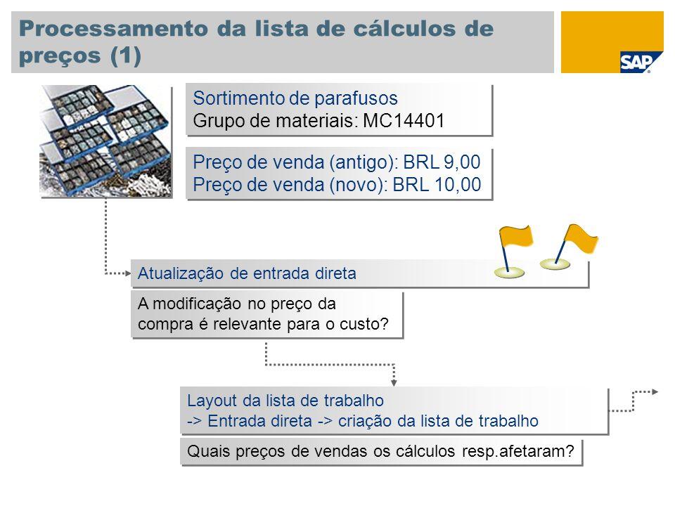 Processamento da lista de cálculos de preços (1) Sortimento de parafusos Grupo de materiais: MC14401 Sortimento de parafusos Grupo de materiais: MC144
