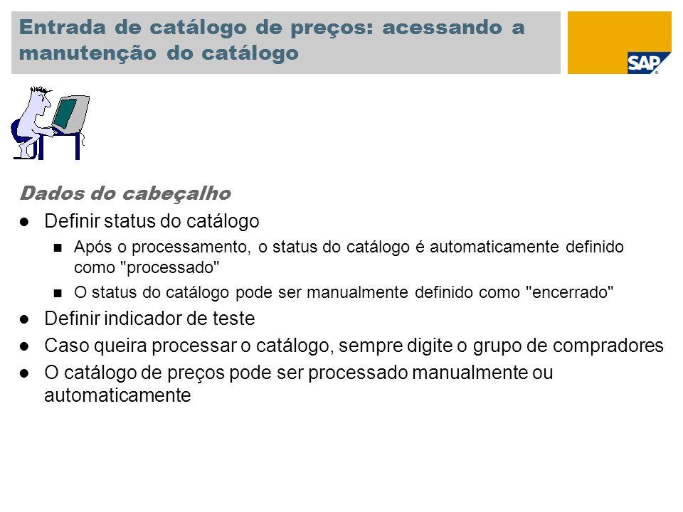 Entrada de catálogo de preços: acessando a manutenção do catálogo Dados do cabeçalho l Definir status do catálogo n Após o processamento, o status do