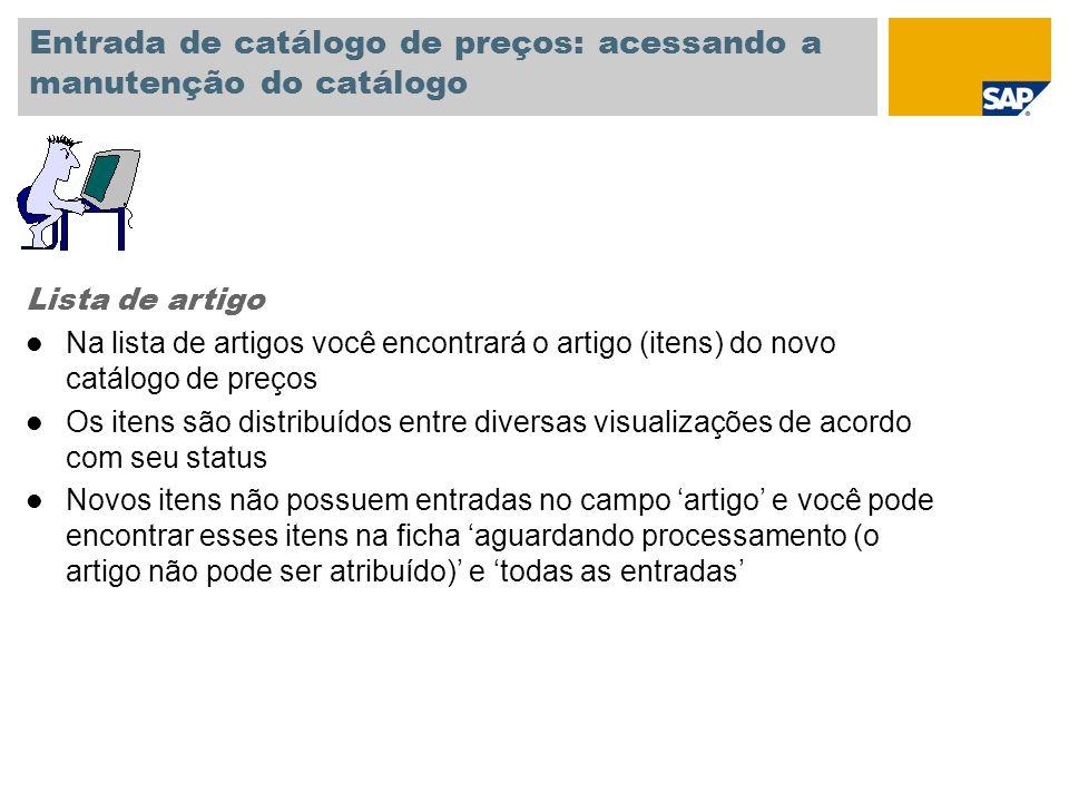 Entrada de catálogo de preços: acessando a manutenção do catálogo Lista de artigo l Na lista de artigos você encontrará o artigo (itens) do novo catál