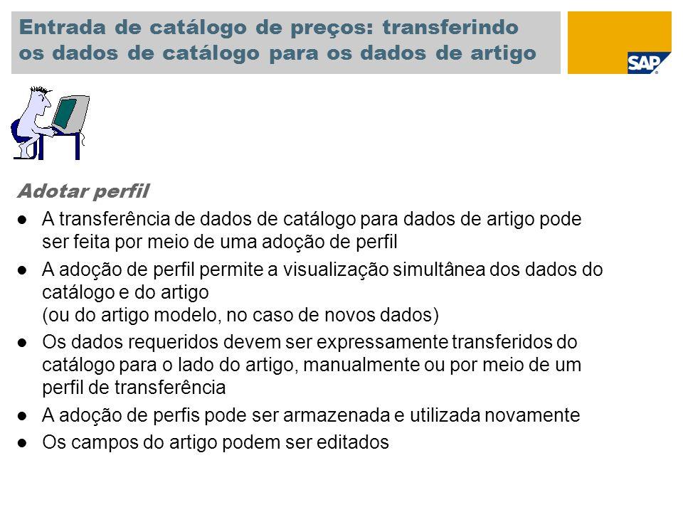 Entrada de catálogo de preços: transferindo os dados de catálogo para os dados de artigo Adotar perfil l A transferência de dados de catálogo para dad