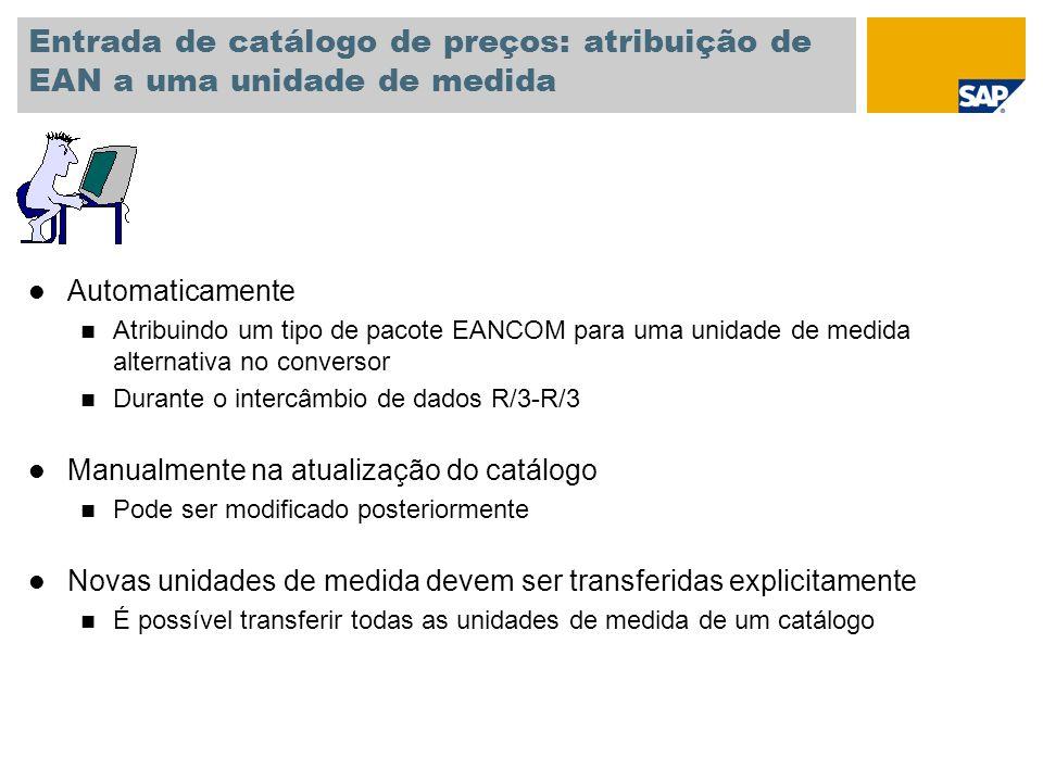 Entrada de catálogo de preços: atribuição de EAN a uma unidade de medida l Automaticamente n Atribuindo um tipo de pacote EANCOM para uma unidade de m