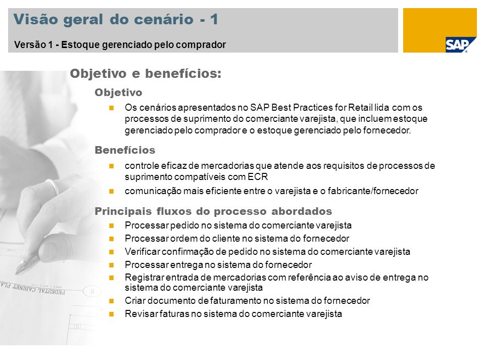 Visão geral do cenário - 2 Versão 2 - Estoque gerenciado pelo fornecedor Objetivo Os cenários apresentados no SAP Best Practices for Retail lida com os processos de suprimento do comerciante varejista, que incluem estoque gerenciado pelo comprador e o estoque gerenciado pelo fornecedor.